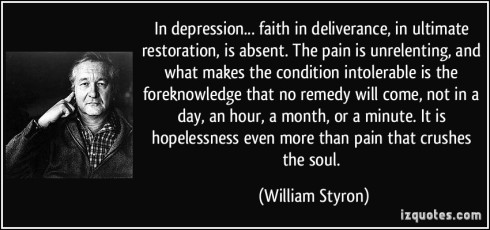 quote-in-depression-faith-in-deliverance-in-ultimate-restoration-is-absent-the-pain-is-unrelenting-william-styron-351966